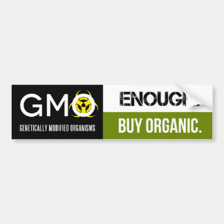 GMO - Enough.  Buy Organic Bumper Sticker