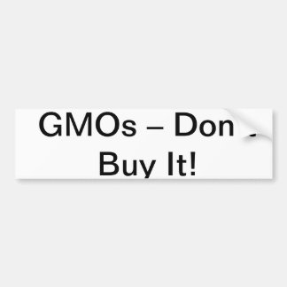 GMOs – Don't Buy It! Bumper Sticker