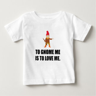 Gnome Me Is To Love Me Baby T-Shirt