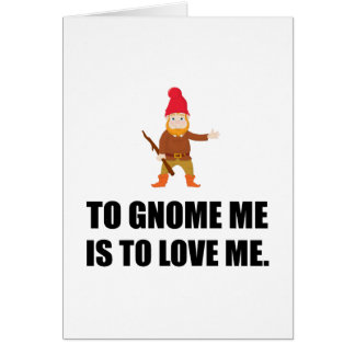Gnome Me Is To Love Me Card
