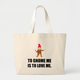 Gnome Me Is To Love Me Large Tote Bag