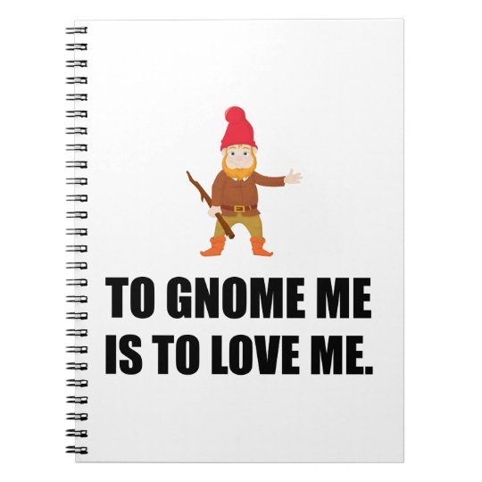 Gnome Me Is To Love Me Notebook
