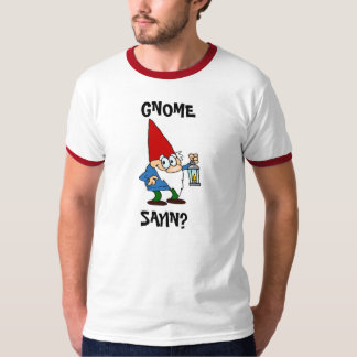 Gnome Sayin Guys T-shirt