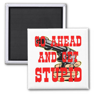 Go Ahead And Get Stupid BFG (Big F'in Gun) Square Magnet