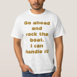 Go Ahead And Rock The Boat...I Can Handle It shirt