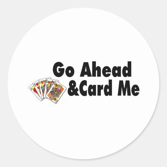 Go Ahead & Card Me Round Sticker