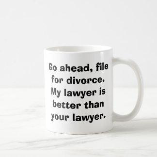 Go ahead, filefor divorce.My lawyer isbetter th... Coffee Mug
