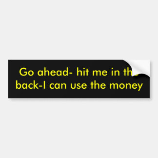 Go ahead- hit me in the back- bumper sticker