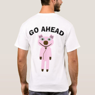 GO AHEAD pig T-Shirt