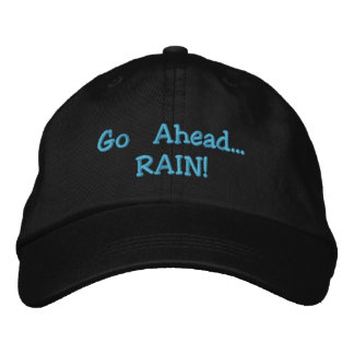 Go Ahead...RAIN! Hat Embroidered Hats