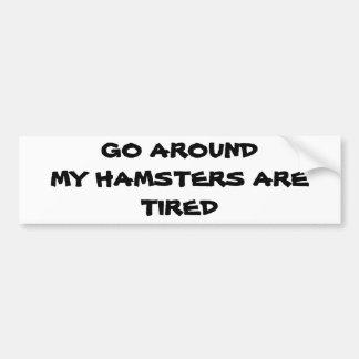 Go Around My Hamsters Are Tired Bumper Sticker