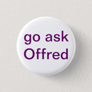 Go Ask Offred 3 Cm Round Badge