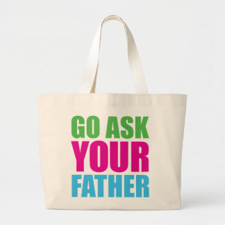 Go Ask Your Father Tote Bag