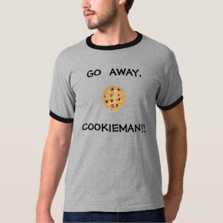 GO  AWAY,COOKIEMAN!! T-Shirt