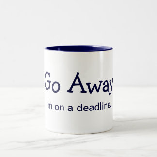Go Away. I'm on a deadline. (Mug) Two-Tone Coffee Mug