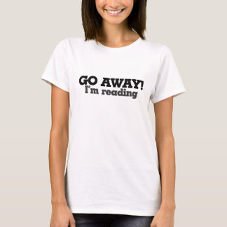 Go Away I'm Reading T-Shirt