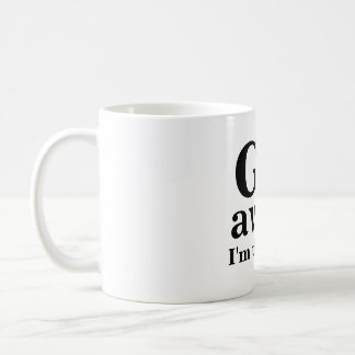 GO, away, I'm thinking Coffee Mug