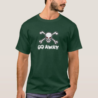 Go Away - Skull and crossbones (white text) T-Shirt