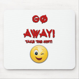 GO AWAY! TAKE THE HINT! MOUSE PAD