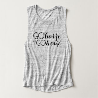 Go Barre or Go Home Muscle Tank