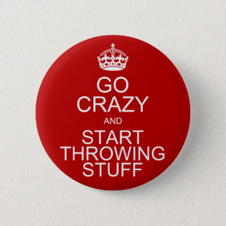 Go Crazy and Start Throwing Stuff 6 Cm Round Badge