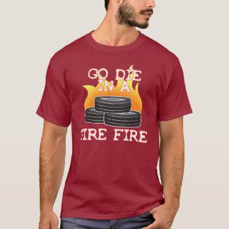 Go Die in a Tire Fire T-Shirt