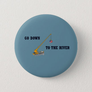 Go down to the river 6 cm round badge