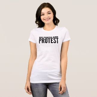 """""""Go Forth and Protest"""" T-Shirt"""