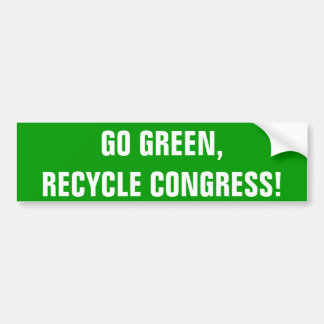 GO GREEN,RECYCLE CONGRESS! BUMPER STICKER