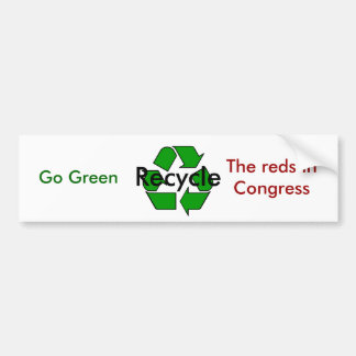 Go Green - Recycle the Reds in Congress Bumper Sticker