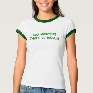 GO GREEN TAKE A WALK T-Shirt