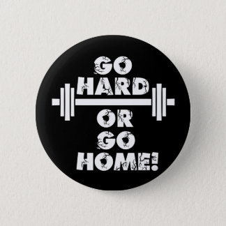 Go Hard or Go Home 6 Cm Round Badge