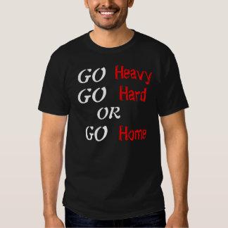 Go Heavy Go Hard or Go Home Tee Shirt