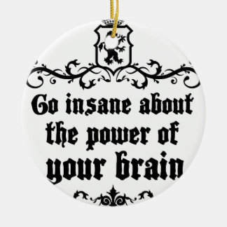 Go Insane About The Power Of Your Brain Ceramic Ornament