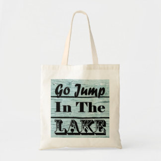 Go Jump In The Lake , Tote Bag