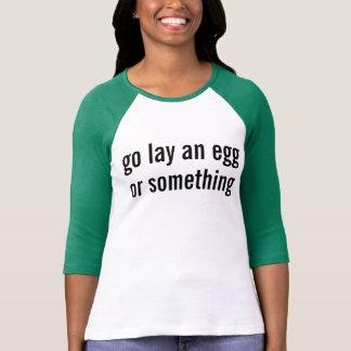 go lay an egg T-Shirt