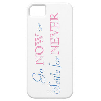 Go Now or Settle for Never! iPhone 5 Cover