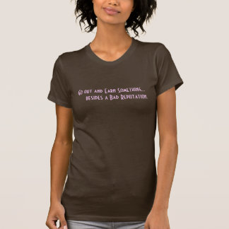 Go out and earn something... t shirts