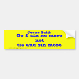 Go & sin no more bumper sticker