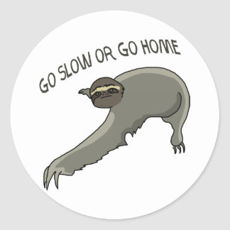 Go Slow Or Go Home - Funny Sloth Drawing Round Stickers