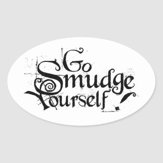 Go Smudge Yourself Oval Sticker