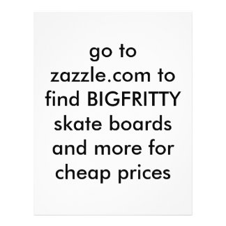 go to zazzle.com to find BIGFRITTY skate boards... Personalized Flyer