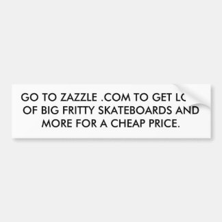 GO TO ZAZZLE .COM TO GET LOTS OF BIG FRITTY SKA... BUMPER STICKER