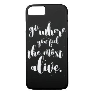 """Go Where You Feel Most Alive"" Typography Designer iPhone 8/7 Case"