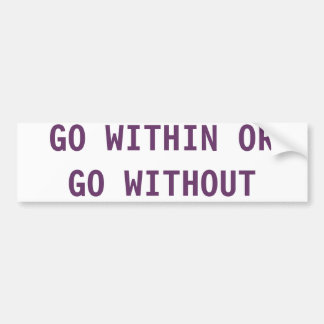 GO WITHIN OR GO WITHOUT BUMPER STICKER