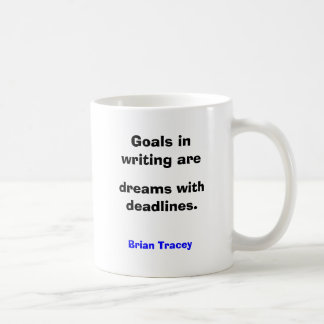 Goals in writing are dreams with deadlines classic white coffee mug