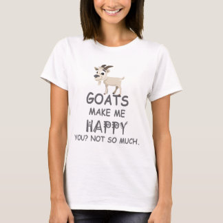 Goats Make Me Happy You Not So Much T-Shirt