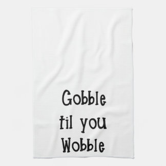 Gobble til you Wobble Towel