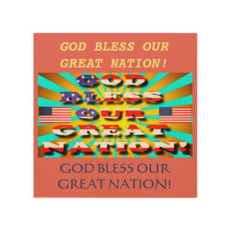 God Bless Our Great Nation! Wood Print