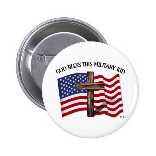 GOD BLESS THIS MILITARY KID rugged cross & US flag Pinback Buttons